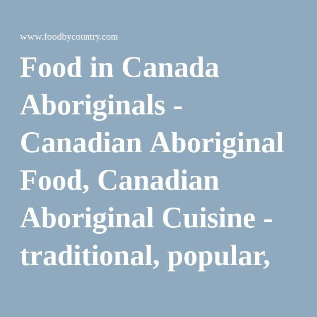 Food in Canada Aboriginals - Canadian Aboriginal Food, Canadian Aboriginal Cuisine - traditional, popular, recipe, diet, history, common, rice, people, make