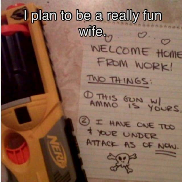 Haha!!!     Dear Future Husband,                                      Be prepared. And watch out!!! :)