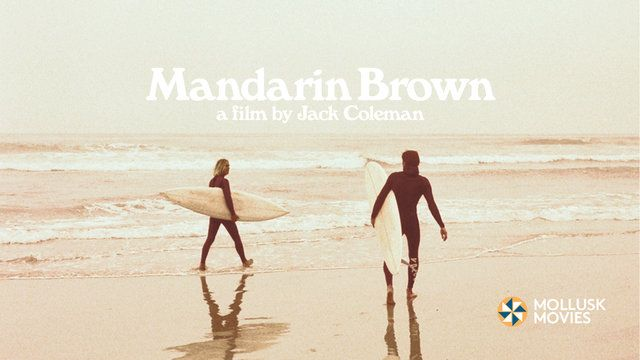 Mollusk presents Mandarin Brown, a film by Jack Coleman.   Free Download from Vimeo or at mollusksurfshop.com