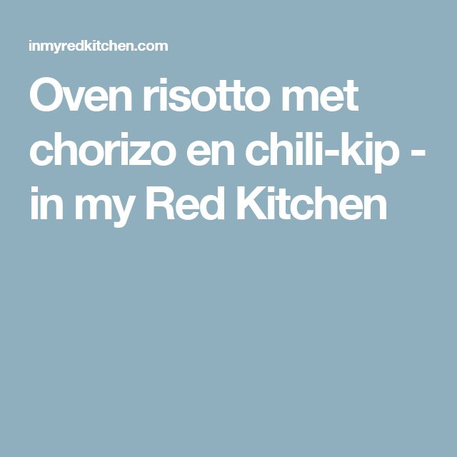 Oven risotto met chorizo en chili-kip - in my Red Kitchen