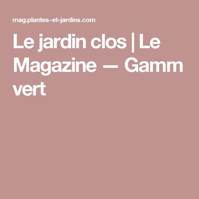 Le jardin clos | Le Magazine — Gamm vert