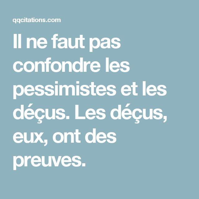 Il ne faut pas confondre les pessimistes et les déçus. Les déçus, eux, ont des preuves.