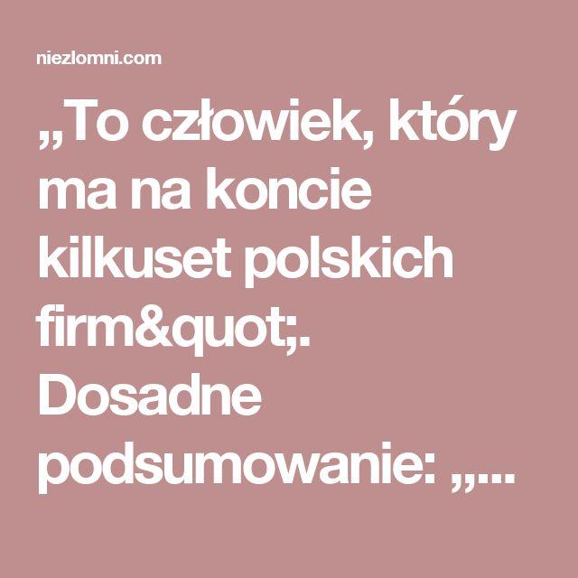 """,,To człowiek, który ma na koncie kilkuset polskich firm"""". Dosadne podsumowanie: ,,od zniszczenia polskiego przemysłu do najwyższych stanowisk w Europie"""" [WIDEO]"""