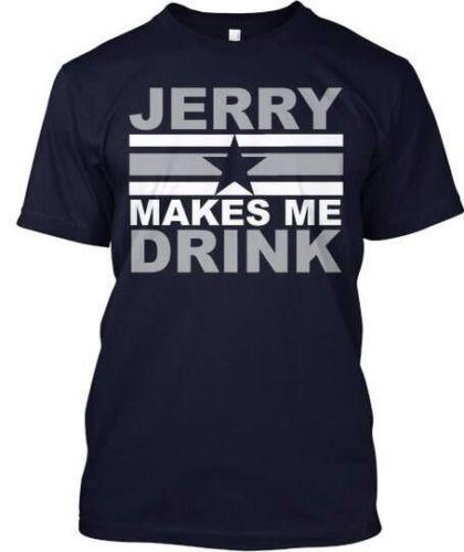 Dallas Cowboys Jerry Makes me Drink Tshirt