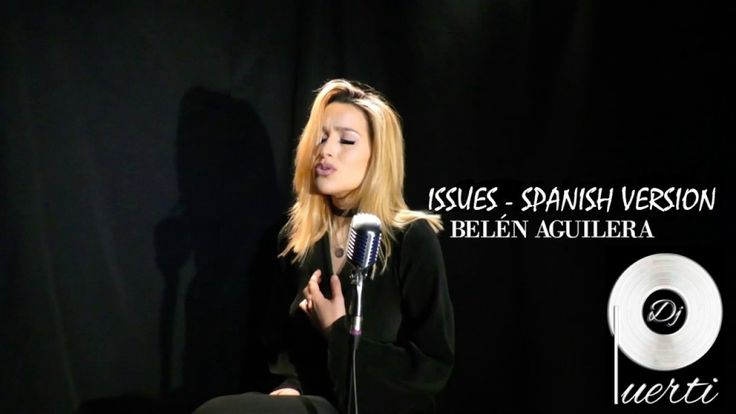 Dj Puerti - Belén Aguilera - Issues Spanish version (remix bachata) - YouTube
