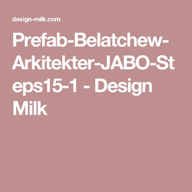 Prefab-Belatchew-Arkitekter-JABO-Steps15-1 - Design Milk