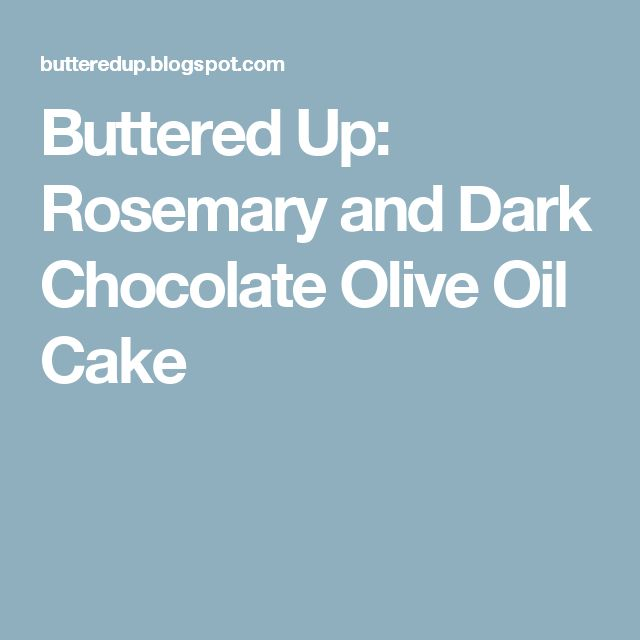 Buttered Up: Rosemary and Dark Chocolate Olive Oil Cake
