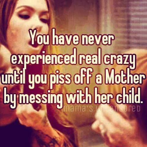 Mothers protect their young. I am fierce when angry and the quickest way to get my angry is to mess with my kids. Single Mom Quotes #mom #motherhood