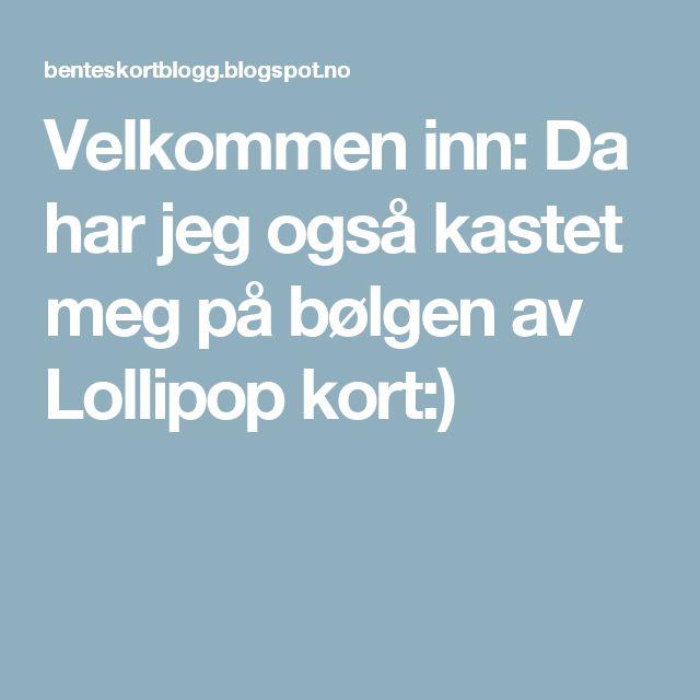 Velkommen inn: Da har jeg også kastet meg på bølgen av Lollipop kort:)