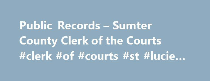 "Public Records – Sumter County Clerk of the Courts #clerk #of #courts #st #lucie #county http://quote.nef2.com/public-records-sumter-county-clerk-of-the-courts-clerk-of-courts-st-lucie-county/  # Sumter County Clerk of the Courts Public Records Record Keeper for the County The Clerk is the recorder of all instruments required or authorized to be recorded in one general series of ""Official Records"" books. Upon payment of the statutory fees the Clerk records and indexes a variety of important…"