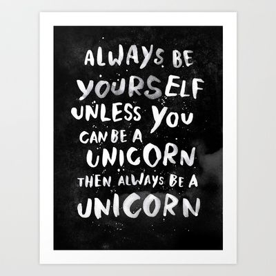 Always be yourself. Unless you can be a unicorn, then always be a unicorn. Art Print by WEAREYAWN - $15.60