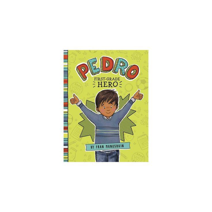 Pedro, First-Grade Hero (Paperback) by Fran Manushkin, Tammie Lyon (Illustrator)