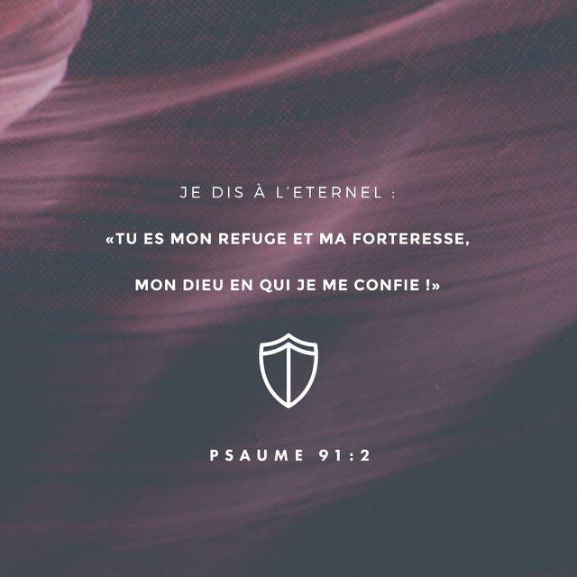«Il dit au Seigneur: « Tu es mon abri, tu me protèges avec puissance, tu es mon Dieu, j'ai confiance en toi. »» Psaumes 91:2 PDV http://bible.com/133/psa.91.2.pdv