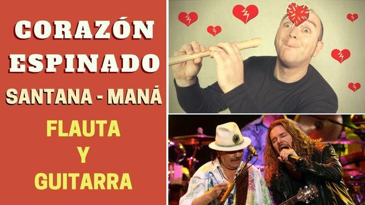 """Cómo tocar """"Corazón Espinado"""" de Santana y Maná con flauta dulce y guitarra (incluye notas y acordes)"""