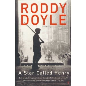 A Star Called Henry:Roddy Doyle. One of my absolute favourite books. I loved Henry.