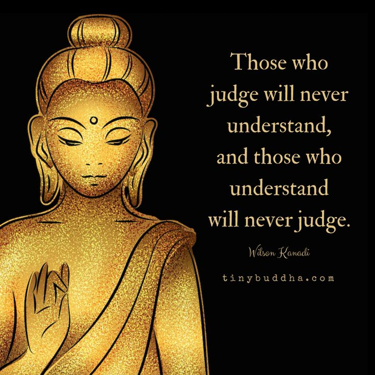 Those who judge will never understand. Look out for the understanding people and hang out with them,