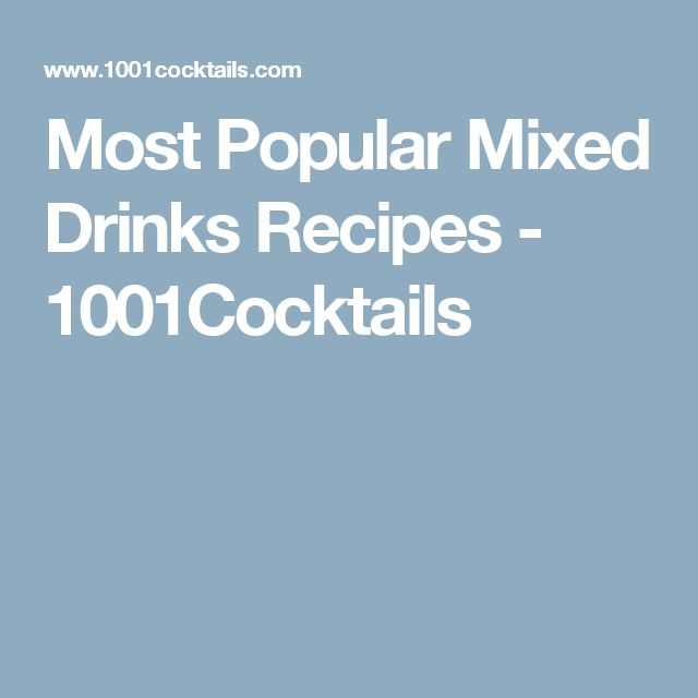 Most Popular Mixed Drinks Recipes - 1001Cocktails