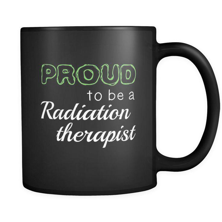 Radiation Therapist Proud To Be A Radiation Therapist 11oz Black Mug