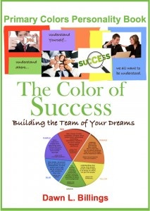 The Color of Success by Dawn Billings, how to use the Primary Colors Personality Test to more effectively train, recruit and retain top talent in your company or organization. Perfect for multilevel and direct sales organizations.  http://www.DawnBillings.com