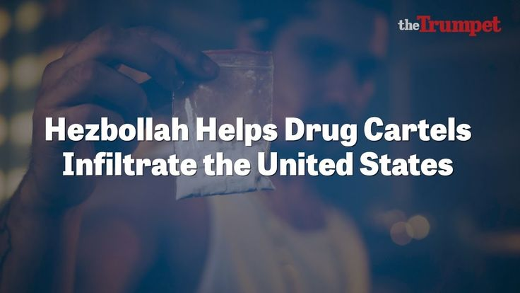 Hezbollah Helps Drug Cartels Infiltrate the United States