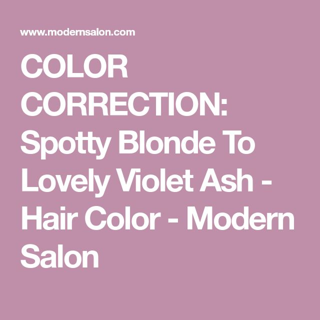 COLOR CORRECTION: Spotty Blonde To Lovely Violet Ash - Hair Color - Modern Salon