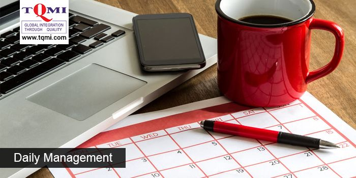 Daily Management Important aspect is that the management should be done on a day-to-day basis.