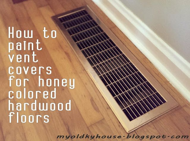 How to paint vent covers for honey colored floors: My Old Kentucky House Blog
