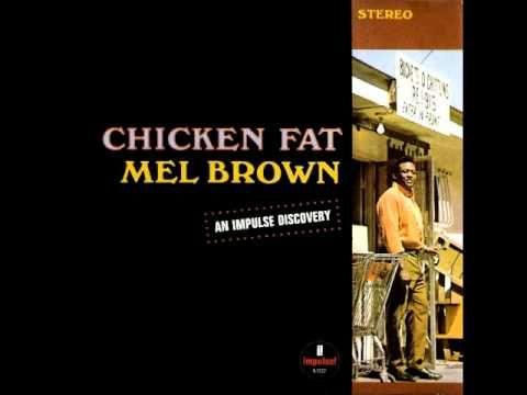 Mel Brown Chicken Fat