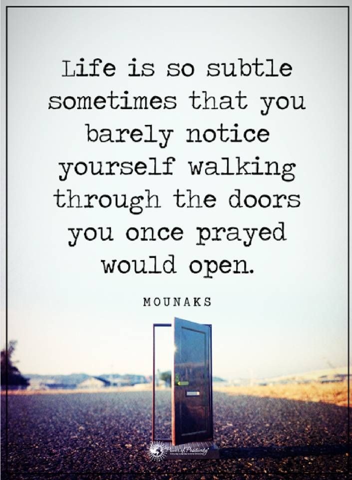 life quotes Life is so subtle sometimes that you b rarely notice yourself walking through the doors you once prayed would open.