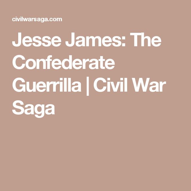 Jesse James: The Confederate Guerrilla | Civil War Saga