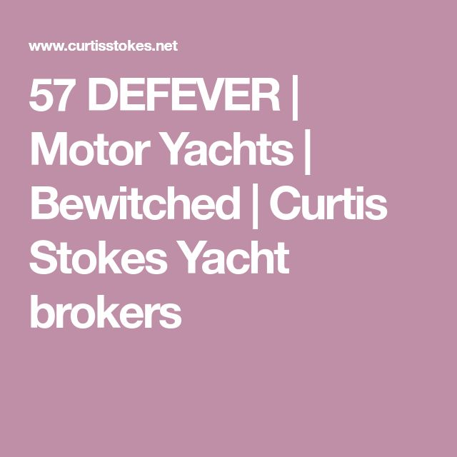 57 DEFEVER | Motor Yachts | Bewitched | Curtis Stokes Yacht brokers