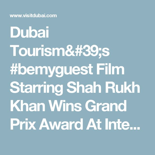 Dubai Tourism's #bemyguest Film Starring Shah Rukh Khan Wins Grand Prix Award At International Tourism Film Festival - DTCM Press Centre