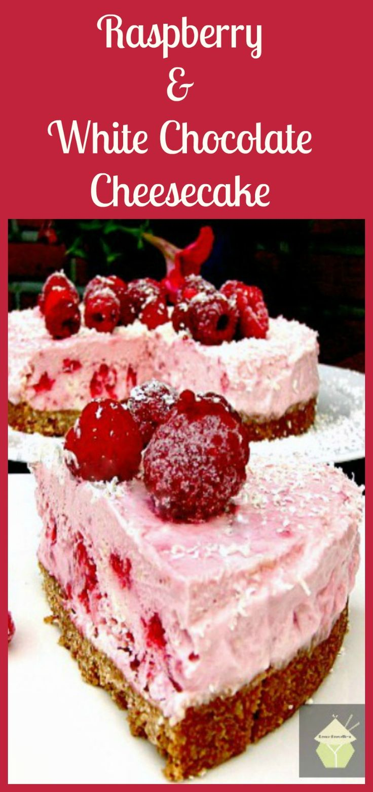 Raspberry & White Chocolate Cheesecake - A refreshing No Bake Cheesecake…