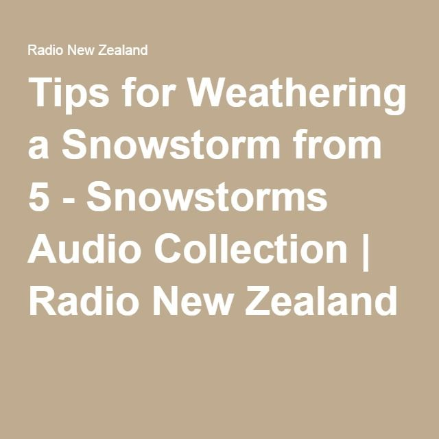 Tips for Weathering a Snowstorm from Snowstorms Audio Collection | Radio New Zealand