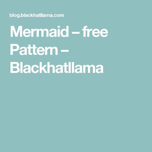 Mermaid – free Pattern – Blackhatllama