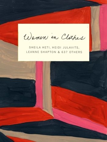 WOMEN IN CLOTHES by Sheila Heti, Heidi Julavits and Leanne Shapton (UK)