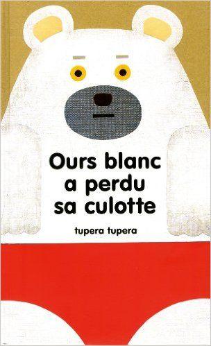 Amazon.fr - Ours blanc a perdu sa culotte - - Livres