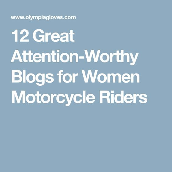 12 Great Attention-Worthy Blogs for Women Motorcycle Riders