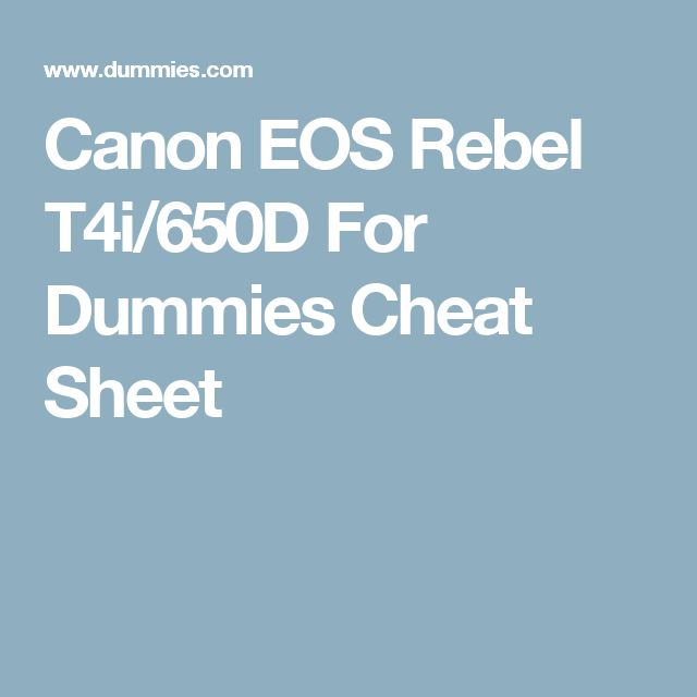 Canon EOS Rebel T4i/650D For Dummies Cheat Sheet