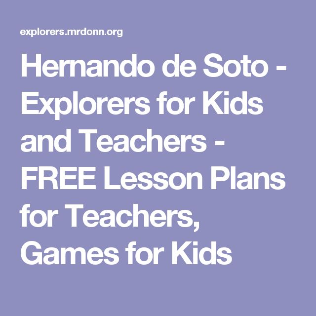 Hernando de Soto - Explorers for Kids and Teachers - FREE Lesson Plans for Teachers, Games for Kids