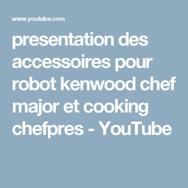 presentation des accessoires pour robot kenwood chef major et cooking chefpres - YouTube