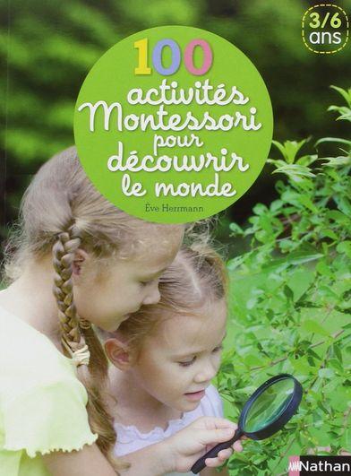 """""""100 activités Montessori pour découvrir le monde"""" propose des manipulations et des expériences pour la découverte du monde selon la pédagogie Montessori"""