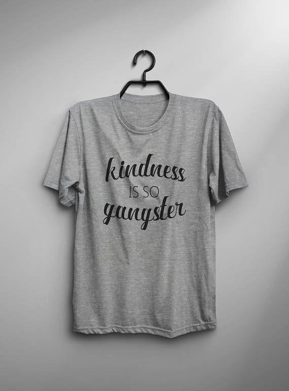 Kindness is so gangster shirt inspirational quote t shirt t-shirt gangsta rap graphic tee womens fashion slogan tshirts