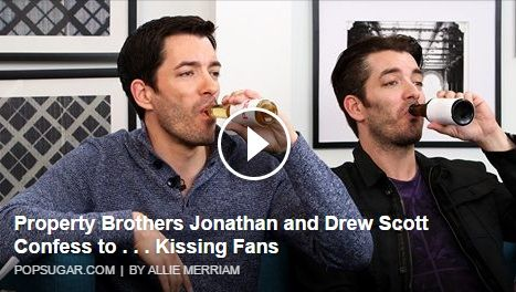 Have you ever wanted to grab a drink with @mrdrewscott and me? Watch this new PopSugar video :) http://www.popsugar.com/home/Property-Brothers-Confess-Kissing-Fans-37765448