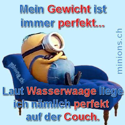 Mein Gewicht ist immer perfekt... Laut Wasserwaage liege ich nämlich perfekt auf der Couch..