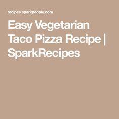 Easy Vegetarian Taco Pizza Recipe | SparkRecipes