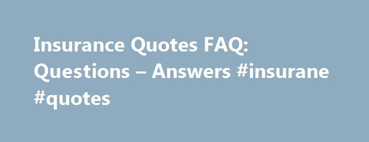 Insurance Quotes FAQ: Questions – Answers #insurane #quotes http://cleveland.remmont.com/insurance-quotes-faq-questions-answers-insurane-quotes/  # Insurance Quotes FAQ A quote is an estimate of premium for the insurance coverage you selected and information you entered. A quote is not an offer for insurance or an insurance contract. Farmers offers online insurance quotes for Auto insurance, Home insurance, Renters insurance, Condo insurance and Term Life insurance. Why do you need my email…