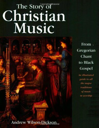 The Story of Christian Music: from Gregorian Chant to Black Gospel, an Authoritative Illustrated Guide to All the Major Traditions of Music