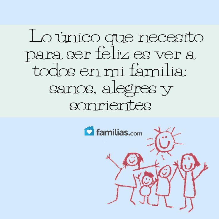 LO único que necesito para ser feliz es ver a mi familia sana y feliz