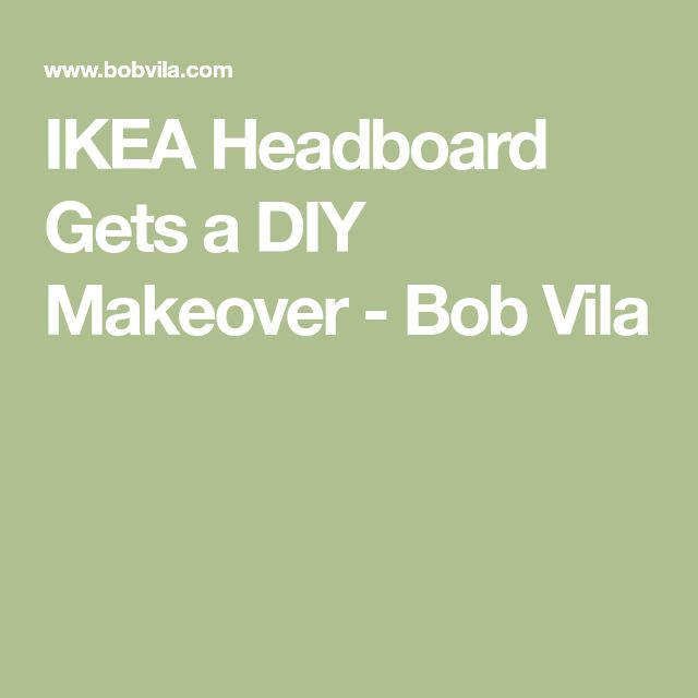 IKEA Headboard Gets a DIY Makeover - Bob Vila